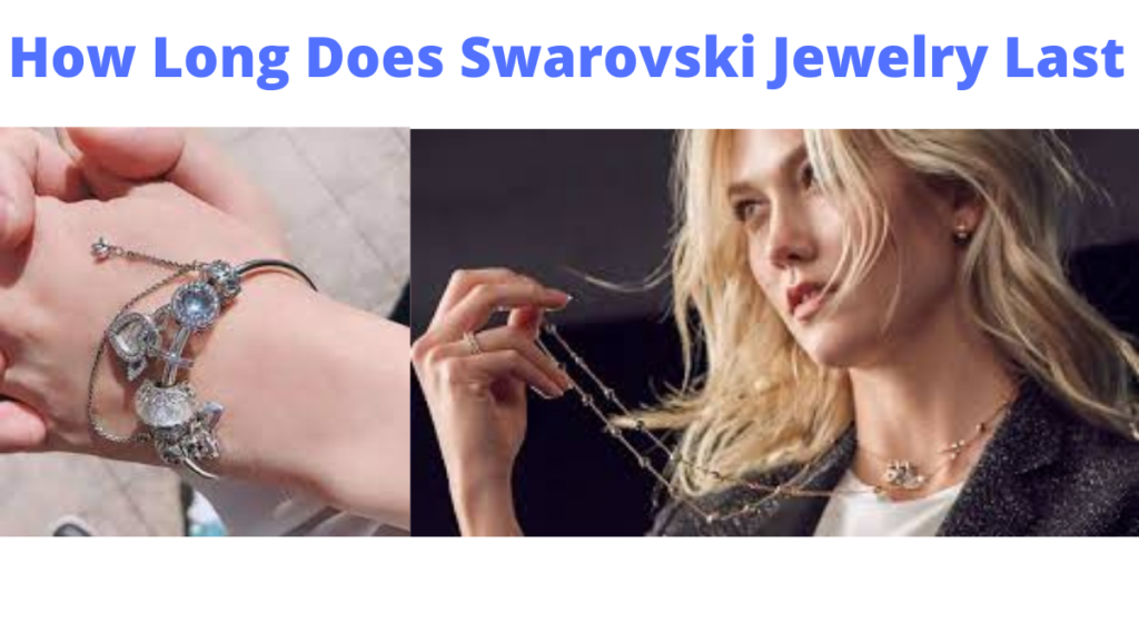 How Long Does Swarovski Jewelry Last