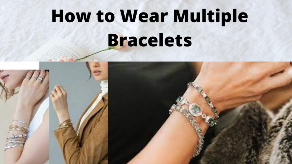 How to Wear Multiple Bracelets